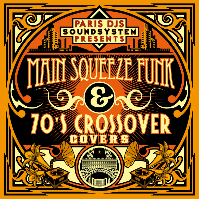 PARIS_DJS_SOUNDSYSTEM_presents_MAIN_SQUEEZE_FUNK_and_70'S_CROSSOVER_COVERS