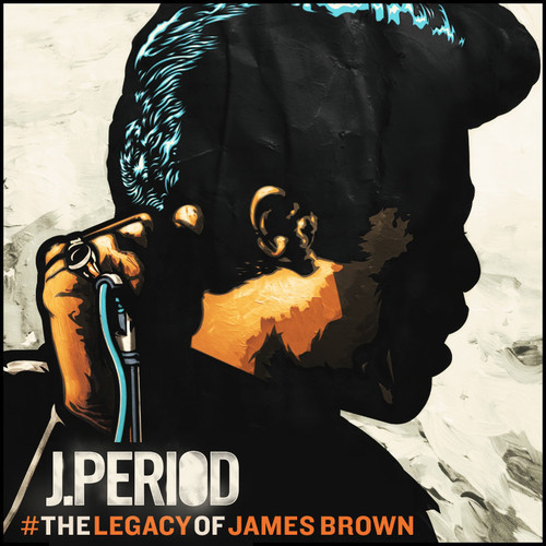 J PERIOD The Legacy Of James Brown