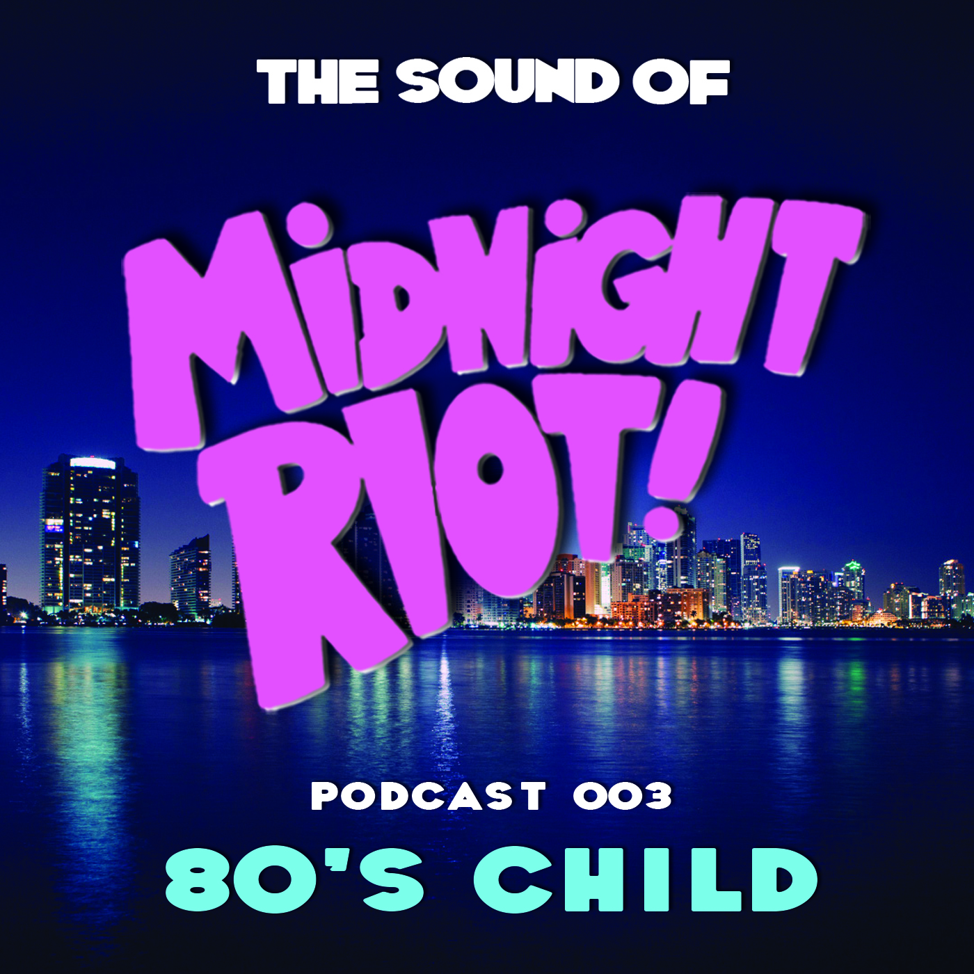 THE SOUND OF MIDNIGHT RIOT! - Podcast 003 80s Child