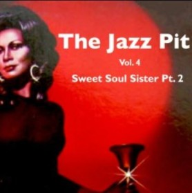 The Jazz Pit Vol 4: Sweet Soul Sisters Pt.2