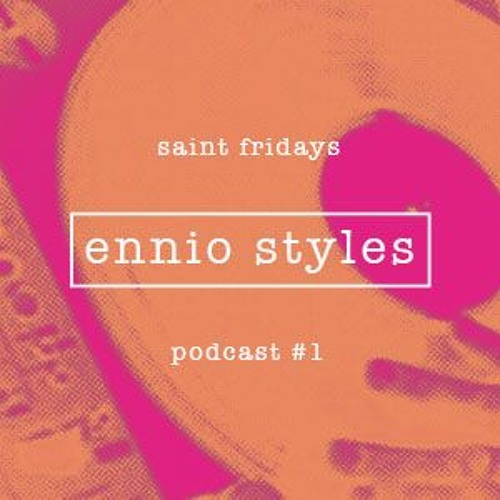 SAINT FRIDAYS PODCAST #1 - ENNIO STYLES