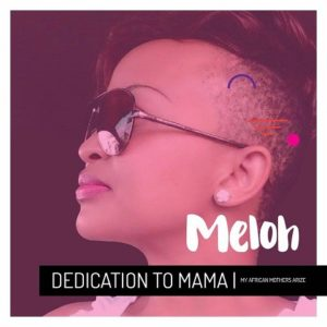 Internet-Fundstück: Meloh - Dedication To Mama | My African Mothers Arize (Audio)