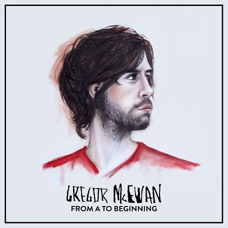 Happy Releaseday: GREGOR McEWAN - FROM A TO BEGINNING // full Album stream + Tourdaten