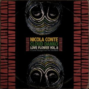 Nicola Conte & Cloud Danko – LOVE FLOWER – A Cosmic Message From The Third World – Vol.8