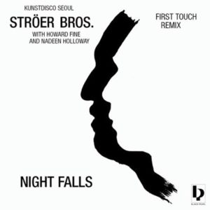 Ströer Bros. with Howard Fine and Nadeen Holloway - Night Falls (First Touch Remix)- full stream