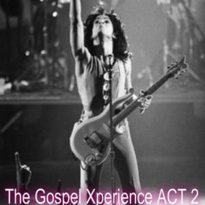 The Gospel Xperience~ACT 2