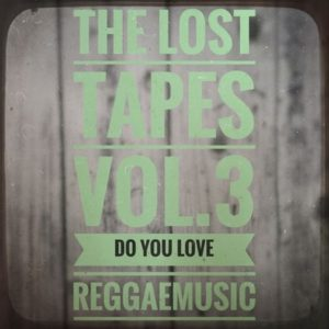 The Lost Tapes Vol. 3 - Do You Love Reggaemusic(recorded Sept 2009)