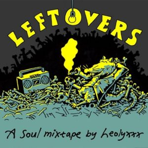 Leftovers - a soul mixtape by Leolyxxx