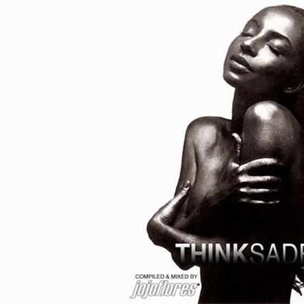 Think SADE - compiled & mixed by jojoflores - free mixtape
