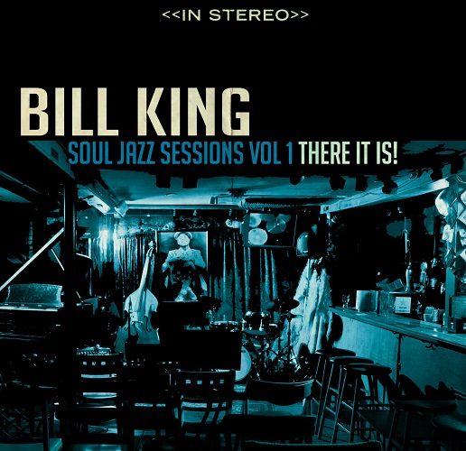 Bill King Soul Jazz Sessions Vol​.​1 - There it is! // full Album stream