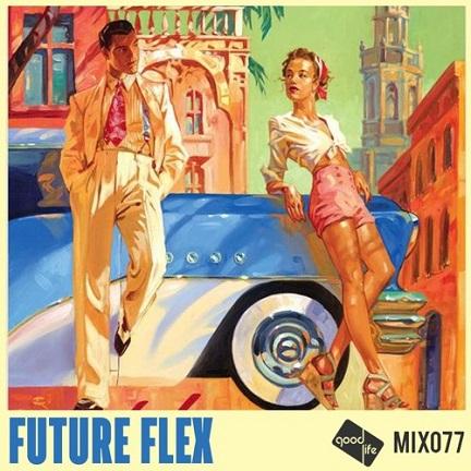 Good Life Mix 77: Future Flex// free download
