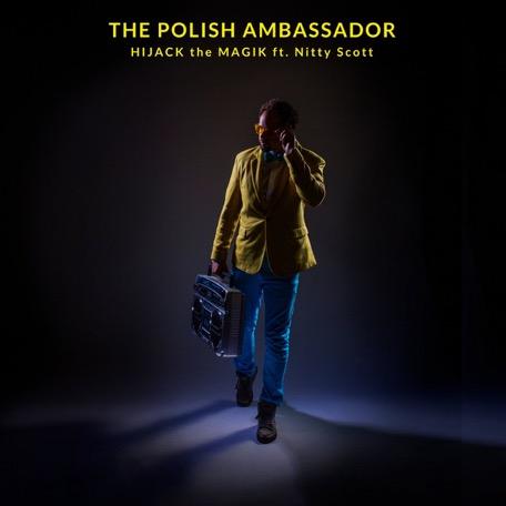 The Polish Ambassador - HIJACK the MAGIK ft. Nitty Scott // free download