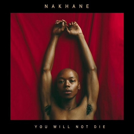 Happy Releaseday: Nakhane - YOU WILL NOT DIE //2 Videos + full Album stream #YOUWILLNOTDIE