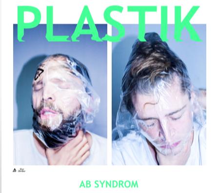 """AB Syndrom veröffentlichen mit """"Plastik"""" packenden, hybriden Pop mit deutschen Texten // 2 Videos + full Album stream"""