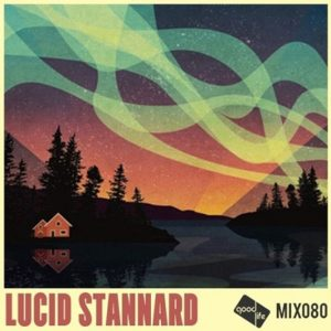 Good Life Mix 80: Lucid Stannard // free download