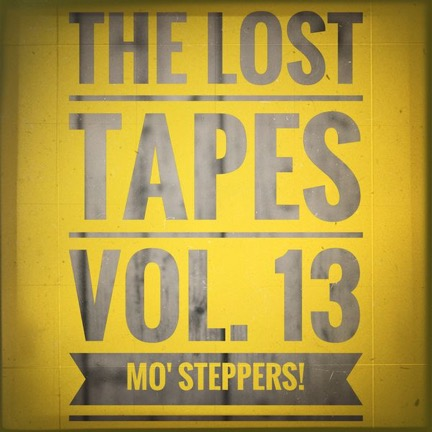 The Lost Tapes Vol. 13 - Mo´ Steppers! (recorded April 2010)