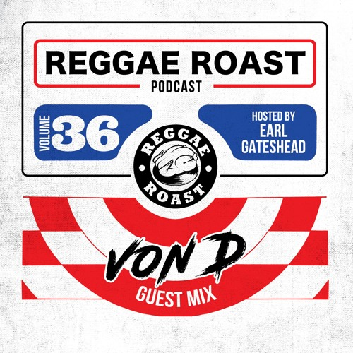 REGGAE ROAST PODCAST VOLUME 36: Von D Guest Mix– hosted by Earl Gateshead