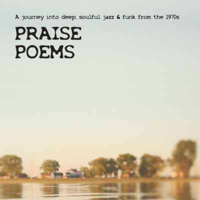 PRAISE POEMS - A journey into deep, soulful jazz & funk from the 1970s (Compilation) [full stream]