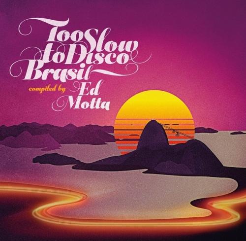 Too Slow to Disco Brasil compiled by Ed Motta // full Album stream