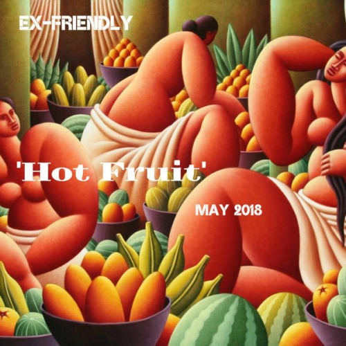 Ex-Friendly 'Hot Fruit' May 2018 by Ex-Friendly (Justin Turford)   Mixtape