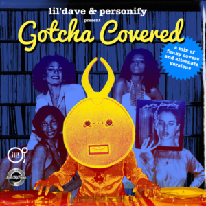 lil'dave & Personify present 'Gotcha Covered'  - a genre bending mega-mix of cover songs from the mid-60s to the present. (free Download)