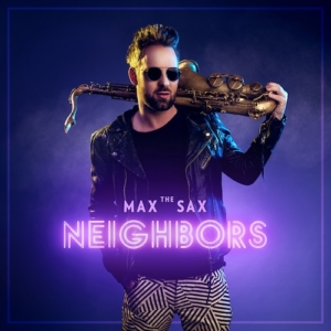 Singlepremiere: MAX THE SAX - NEIGHBORS (official Audio)