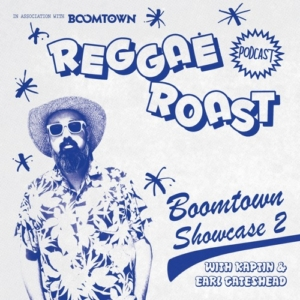 REGGAE ROAST PODCAST VOLUME 38:  Boomtown Showcase 2 – hosted by Earl Gateshead