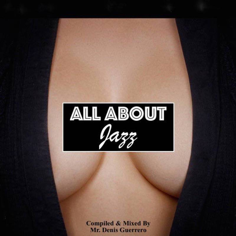 ALL ABOUT JAZZ - compiled & mixed by Mr. Denis Guerrero - free Mixtape