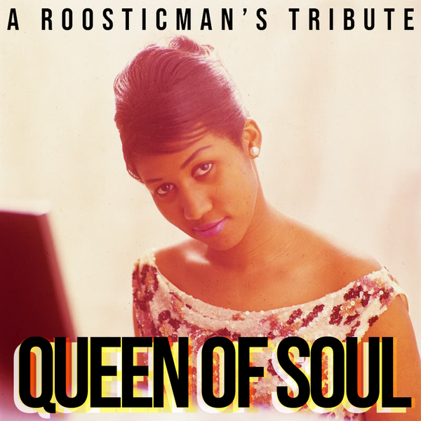 QUEEN OF SOUL - a Roosticman's Tribute