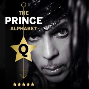 The Prince Alphabet: Q