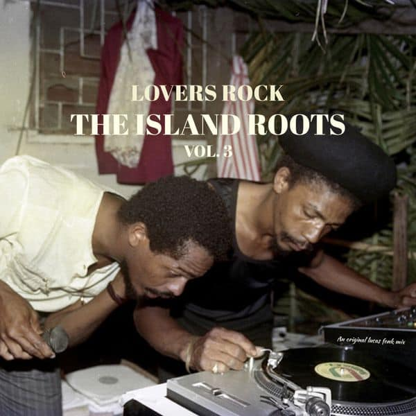 Das Sonntags-Mixtape: Lovers Rock – The Island Roots Vol. 3