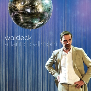 Happy Releaseday: WALDECK - Atlantic Ballroom • Video + full Album stream