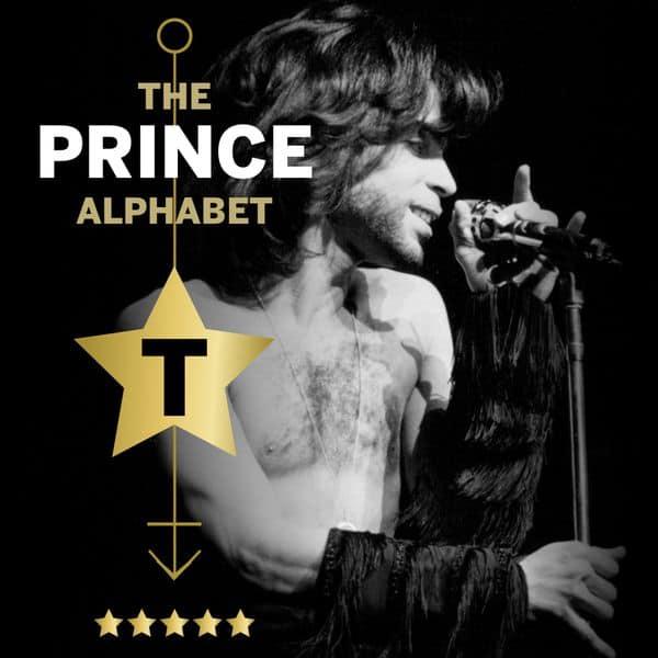 The Prince Alphabet: T