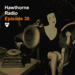 Hawthorne Radio Episode 38