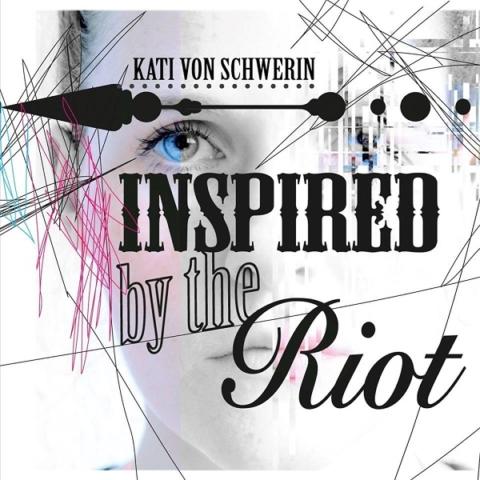Album-Tipp: Kati von Schwerin - Inspired By The Riot • 2 Videos + full album stream
