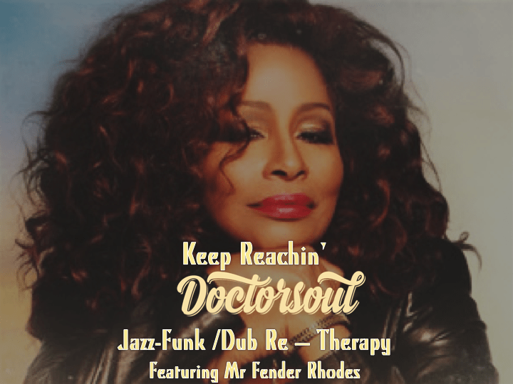 Chaka Khan - Keep Reachin' • DoctorSoul Jazz-Funk /Dub Re – Therapy • free mixtape