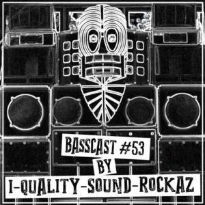 BASSCAST #53 by I-Quality-Sound-Rockaz // free download