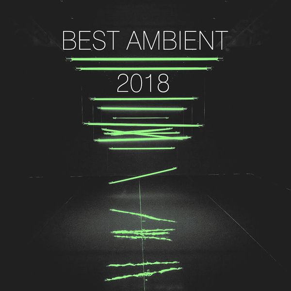 Best Ambient of 2018 Mix • free download • #BestOf2018