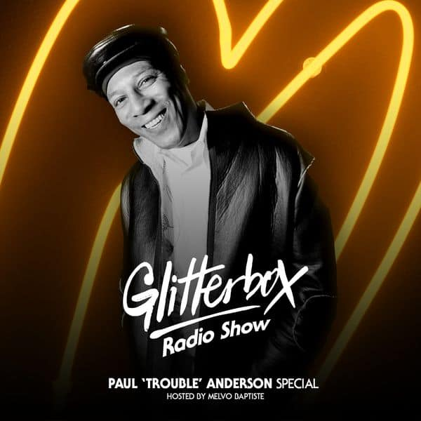 Glitterbox Radio Show 088: Paul 'Trouble' Anderson Special