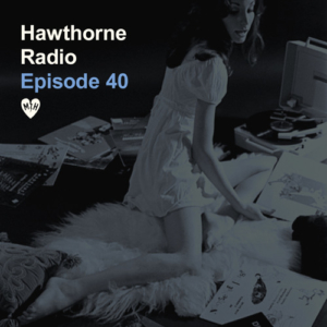 Hawthorne Radio Episode 40