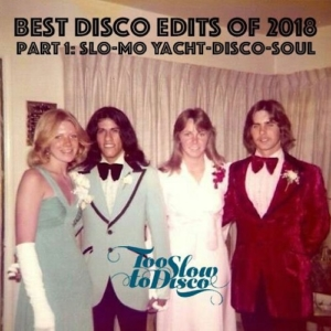 Best Edits of 2018 (Part 1: Slo-Mo Soulful Yacht-Disco) [free Mixtape]