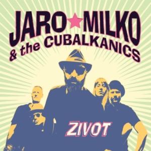 Jaro Milko & The Cubalkanics - Zivot • Video + full album stream