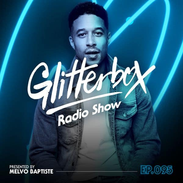 Glitterbox Radio Show 095: Melvo Baptiste