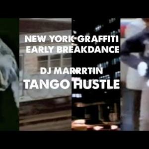 TANGO HUSTLE - Dj Marrrtin - New York graffiti & early Breakdance