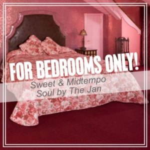 Das Sonntags-Mixtape: FOR BEDROOMS ONLY! Sweet & Midtempo Soul by The Jan
