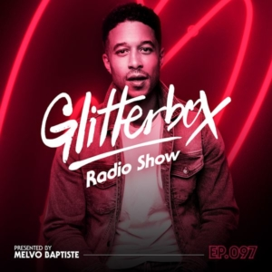 Glitterbox Radio Show 097:Melvo Baptiste