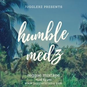 Jugglerz pres. Humble Medz - Reggae Mixtape [2019]
