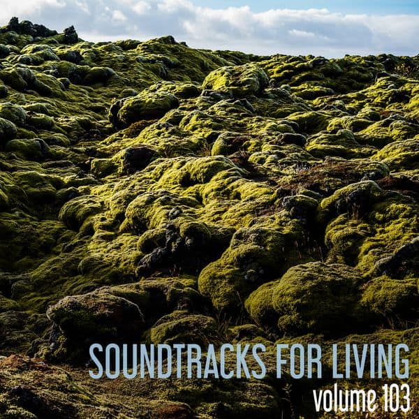 Soundtracks for Living - Volume 103 (Mixtape)