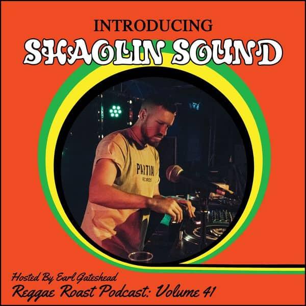 REGGAE ROAST PODCAST VOLUME 41: Shaolin Sound Guest Mix - Hosted by Earl Gateshead
