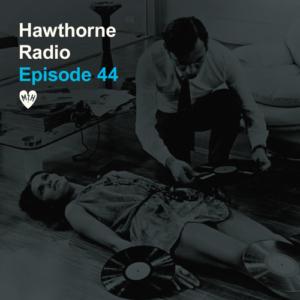 Hawthorne Radio Episode 44